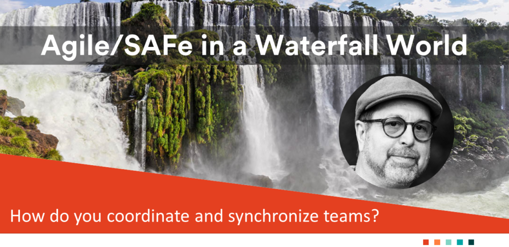 Steve Moubray Presents Agile/SAFe in a Waterfall World